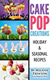 Cake Pop Creations: Holiday and Seasonal Recipes