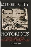 Queen City Notorious: Cincinnati's Most Sensational Murder Cases