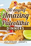 30 Days of Amazing Paleolithic Dinners: Easy Gluten Free Recipes (Paleo Recipes Made Easy)