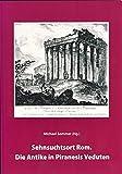 Sehnsuchtsort Rom: Die Antike in Piranesis Verduten