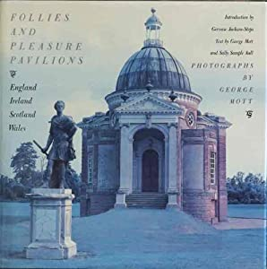 Follies and Pleasure Pavilions: England, Ireland, Scotland, Wales George Mott and Sally Sample Aall