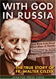 With God in Russia: The True Story of Fr. Walter Ciszek