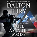 Full Assault Mode: A Delta Force Novel (       UNABRIDGED) by Dalton Fury Narrated by Ari Fliakos