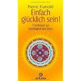 """Einfach gl�cklich sein!: 7 Schl�ssel zur Leichtigkeit des Seinsvon """"Pierre Franckh"""""""