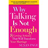 Why Talking Is Not Enough: Eight Loving Actions That Will Transform Your Marriage ~ Susan Page