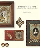 Forget Me Not: Photography and Remembrance (156898619X) by Batchen, Geoffrey
