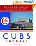 Cubs Journal: Year-by-Year and Day-by-Day with the Chicago Cubs Since 1876