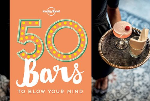 50 Bars to Blow Your Mind by Lonely Planet