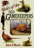 Tales of the Old Gamekeepers (0715309528) by Martin, Brian P.