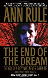 The End Of The Dream The Golden Boy Who Never Grew Up: Ann Rules Crime Files Volume 5