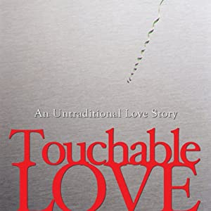 Touchable Love: An Untraditional Love Story | [Becky Due]