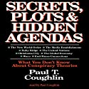 Secrets, Plots, and Hidden Agendas: What You Don't Know about Conspiracy Theories (       UNABRIDGED) by Paul T. Coughlin Narrated by Paul T. Coughlin