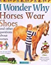 I Wonder Why Horses Wear Shoes (I Wonder Why)