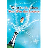 What to Do When You Win the Lotteryby Cathy Bussey