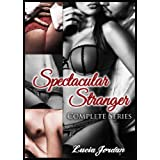 Spectacular Stranger Complete Series - An Erotic Romance Collection ~ Lucia Jordan