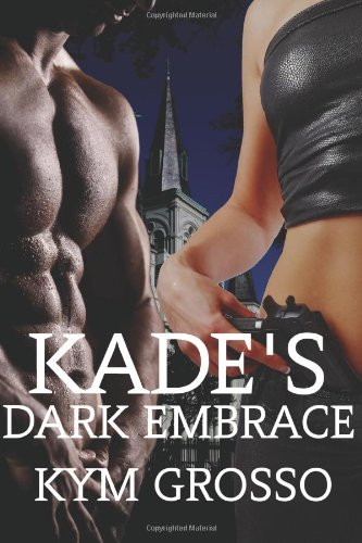 Kade's Dark Embrace: Immortals of New Orleans Book 1 (Volume 1)