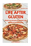 Life after Gluten: Gluten Free Recipes for Weight Loss, Healthy & Normal Eating