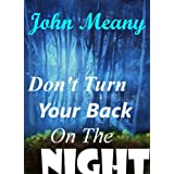 Don&#39;t Turn Your Back On The Night (Short suspense tale)