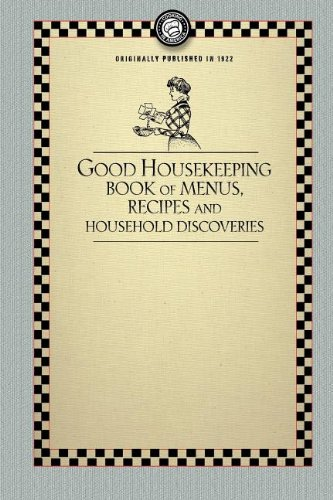 Good Housekeeping's Book of Menus, Recipes, and Household Discoveries (Cooking in America)