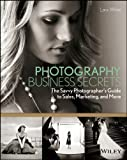 Photography Organization Secrets: The Savvy Photographer's Guidebook to Sales, Marketing, plus More