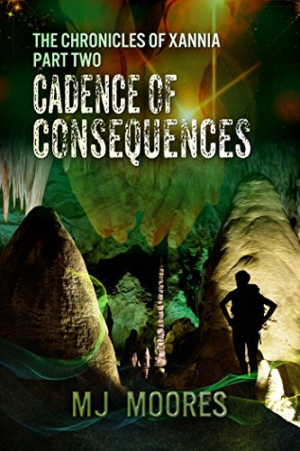 Cadence of Consequences: The Chronicles of Xannia by M.J. Moores
