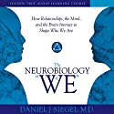 The Neurobiology of 'We': How Relationships, the Mind, and the Brain Interact to Shape Who We Are Speech by Daniel J. Siegel Narrated by Daniel J. Siegel
