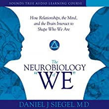 The Neurobiology of 'We': How Relationships, the Mind, and the Brain Interact to Shape Who We Are Discours Auteur(s) : Daniel J. Siegel Narrateur(s) : Daniel J. Siegel