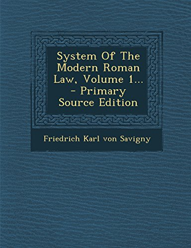 System of the Modern Roman Law, Volume 1… – Primary Source Edition