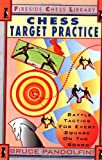 Chess Target Practice: Battle Tactics for Every Square on the Board (Fireside Chess Library) (0671795007) by Pandolfini, Bruce