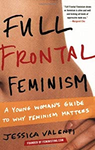 Cover of &quot;Full Frontal Feminism: A Young ...