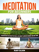 MEDITATION FOR BEGINNERS: 45 MEDITATION TIPS FOR BETTER FOCUS, LESS ANXIETY, IMPROVED MEMORY AND QUIET MIND (MEDITATION FOR BEGINNERS BOOKS, MEDITATION ... MINDFULNESS MEDITATION FOR BEGINNERS)