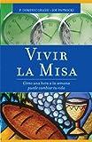 img - for Vivir la misa: Como Una Hora a la Semana Puede Cambiar Tu Vida (Spanish Edition) by Dominic Grassi (2012-05-28) book / textbook / text book
