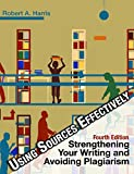 Using Sources Effectively: Strengthening Your Writing and Avoiding Plagiarism(2014 4th Edition), By Robert A. Harris
