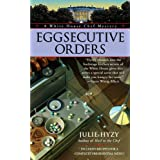Eggsecutive Orders (A White House Chef Mystery) ~ Julie Hyzy