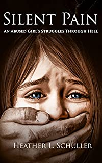 Silent Pain: An Abused Girl's Struggles Through Hell by Heather Schuller ebook deal