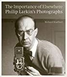 img - for The Importance of Elsewhere: Philip Larkin's Photographs book / textbook / text book