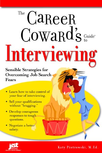 The Career Coward's Guide to Interviewing: Sensible Strategies for Overcoming Job Search Fears (Career Coward's Guides)
