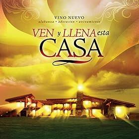 Ven Y Llena Esta Casa Vino Nuevo Mp3 Downloads