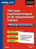 700 tests psychotechniques et de raisonnement logique - Méthode et exercices - L'essentiel en 47 fiches - Concours 2014-2015...