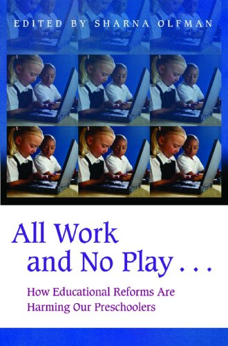All Work and No Play...: How Educational Reforms Are Harming Our Preschoolers (Childhood in America)