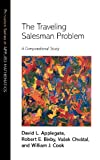 The Traveling Salesman Problem: A Computational Study (Princeton Series in Applied Mathematics)