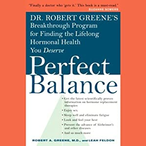 Perfect Balance: Dr. Greene's Breakthrough Program for Finding the Lifelong Hormonal Health You Deserve | [Robert A. Greene, Leah Feldon]