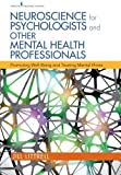 img - for Neuroscience for Psychologists and Other Mental Health Professionals: Promoting Well-Being and Treating Mental Illness book / textbook / text book