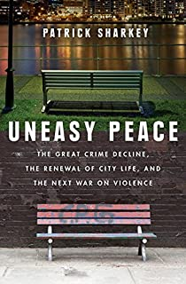 Book Cover: Uneasy Peace: The Great Crime Decline, the Renewal of City Life, and the Next War on Violence
