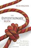 The Expeditionary Man: The Adventure a Man Wants, the Leader His Family Needs (0310276608) by Wagner, Rich
