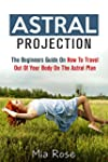 Astral Projection: The Beginners Guid...