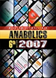 Anabolics 2007: Anabolic Steroids Reference Manual