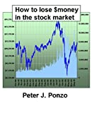 How to lose $ money in the stock market