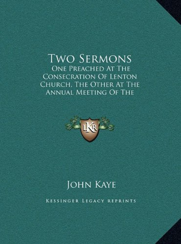 Two Sermons: One Preached at the Consecration of Lenton Church, the Otherone Preached at the Consecration of Lenton Church, the Other at the Annual ... Governors of the Nottingham Infirmary (1842)