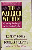 The Warrior Within:  Accessing the Warrior in the Male Psyche (0380720698) by Moore, Robert L.